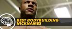 Generation Iron Best Bodybuilding Nicknames