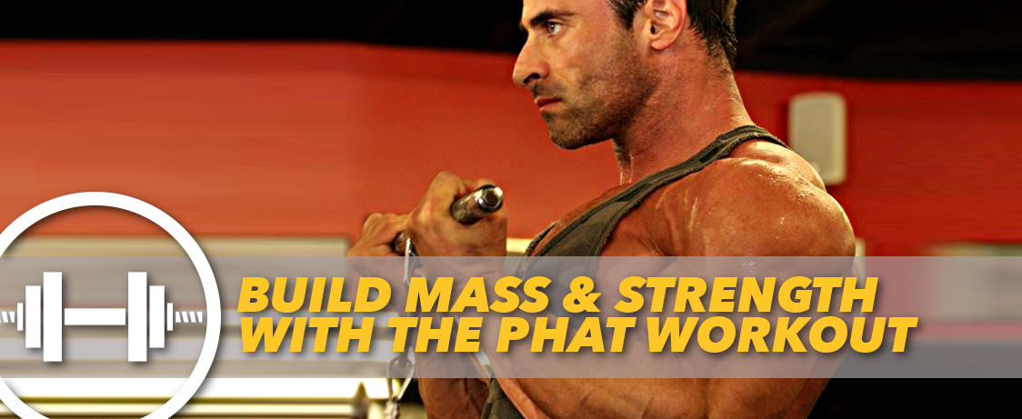 Build Mass & Muscle With the PHAT Workout | Generation Iron