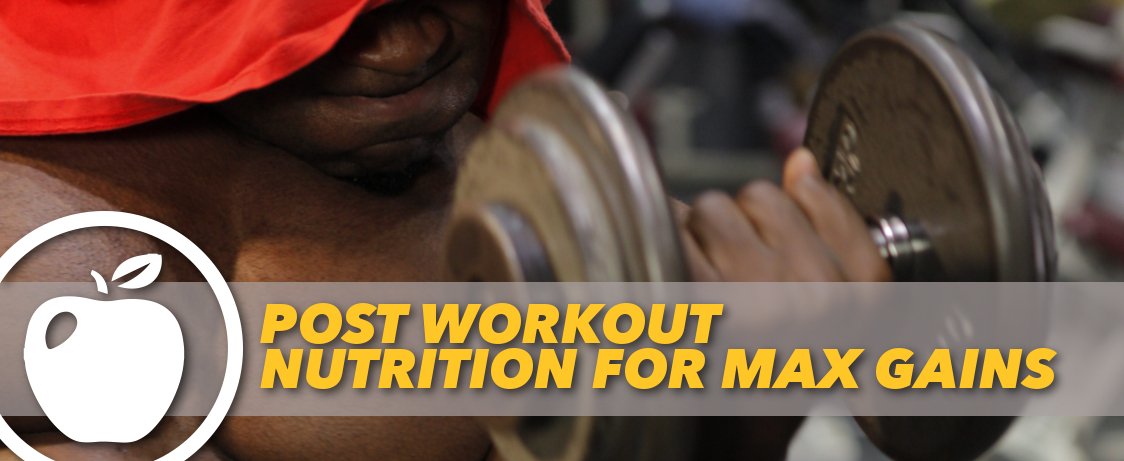 Post Workout Nutrition For Max Gains