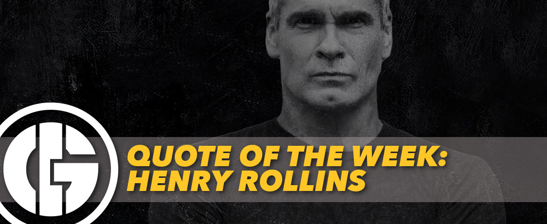 Generation Iron Henry Rollins Quote of the Week