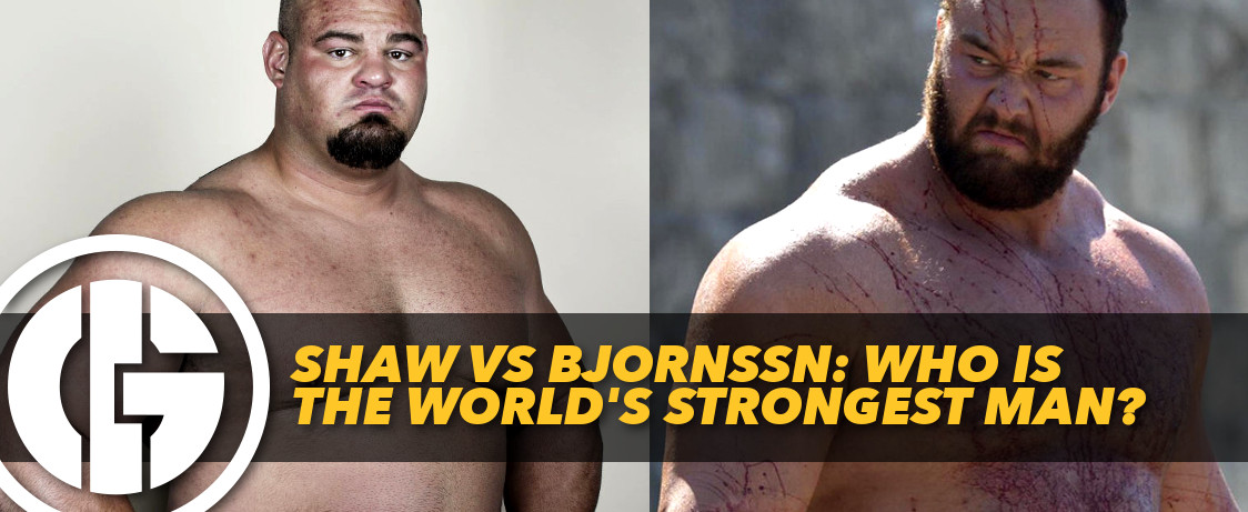 BRIAN SHAW VS HAFTHOR BJORNSSN: WHO IS THE WORLD'S ...
