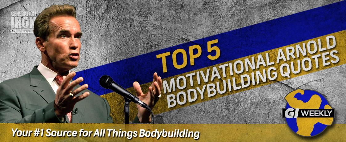 Generation Iron GI Weekly Top Arnold Quotes