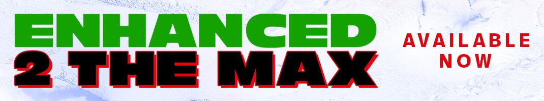 Enhanced 2 The Max