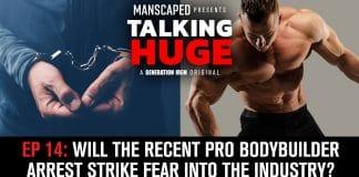 Talking Huge Ep 14 Bodybuilder Arrest